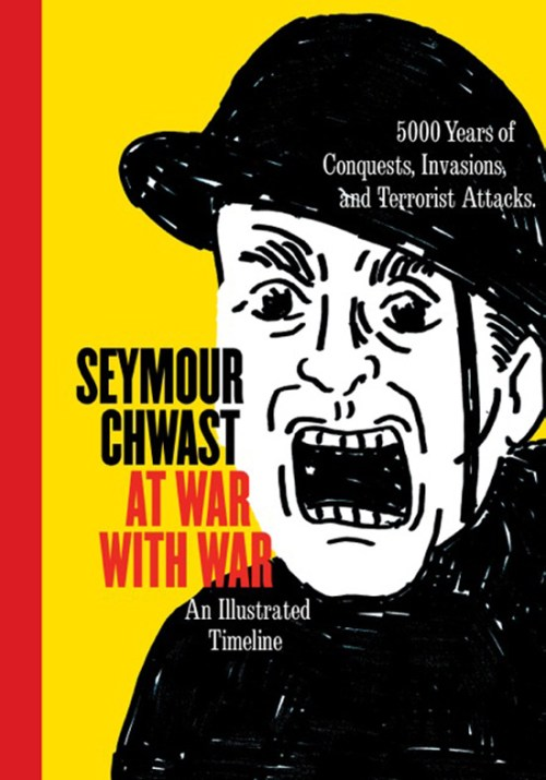 """At War with War: An Illustrated Timeline of 5000 Years of Conquests, Invasions, and Terrorist Attacks"" by Seymour Chwast"