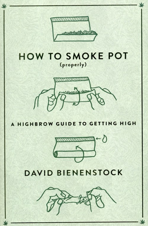 """How to Smoke Pot (Properly): A Highbrow Guide to Getting High"" by David Bienenstock"