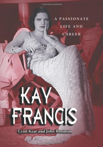 Kay Francis: A Passionate Life and Career