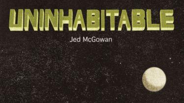 Uninhabitable by Jed McGowan