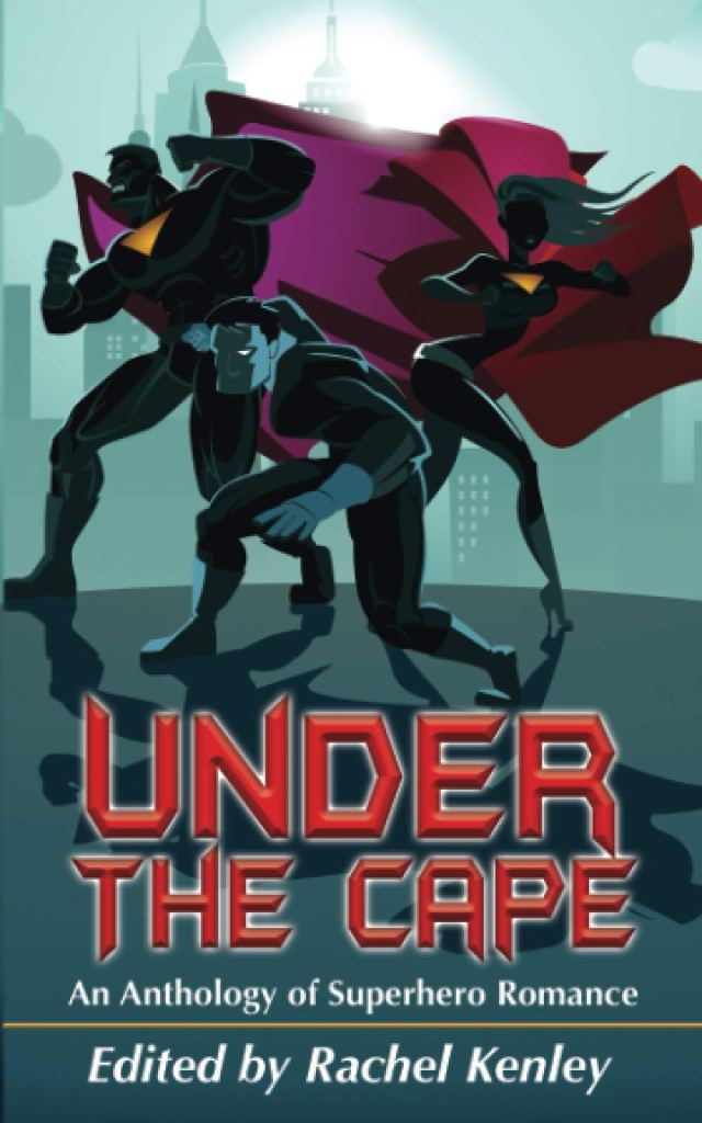 Under the Cape: An Anthology of Superhero Romance