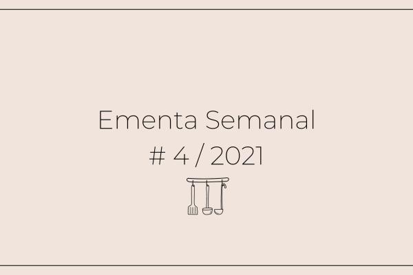Ementa Semanal: #4 / 2021