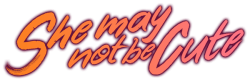 Logo for She may not be cute