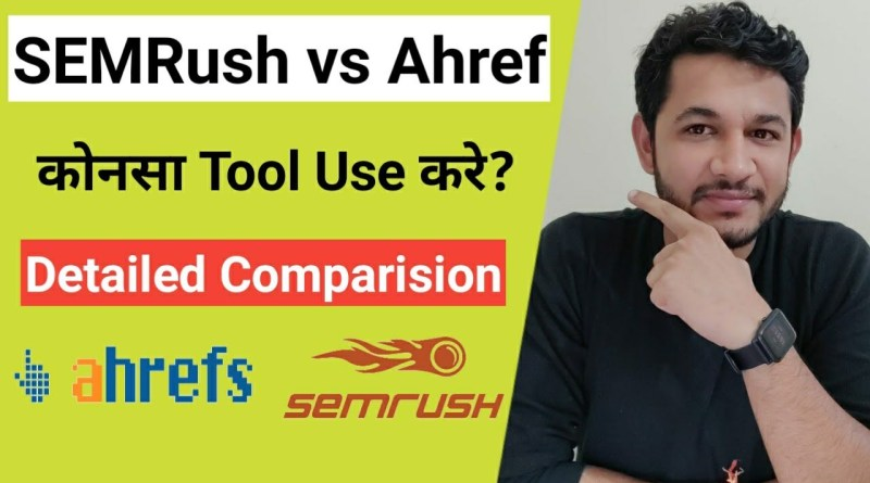 SEMRush vs Ahref : Which one is the best SEO Keyword research Tool?