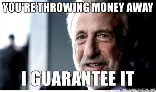 youre-throwing-money-away