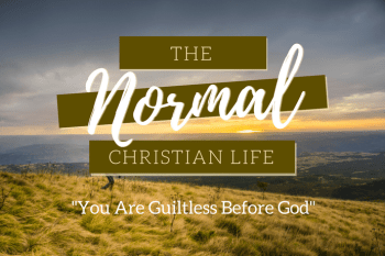 The Normal Christian Life: You Are Guiltless Before God