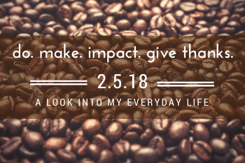 Do. Make. Impact. Give Thanks. 2.5.18