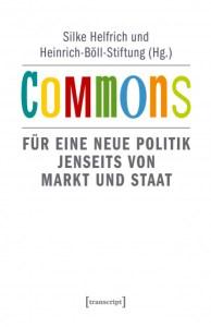 Commons. Für einen neue Politik jenseits von Markt und Staat
