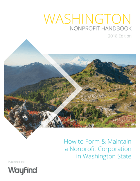 Washington Nonprofit Handbook 2018 Edition - How to Form & Maintain a Nonprofit Corporation in Washington State