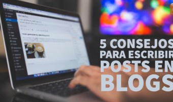 5 consejos para escribir posts en blogs community internet