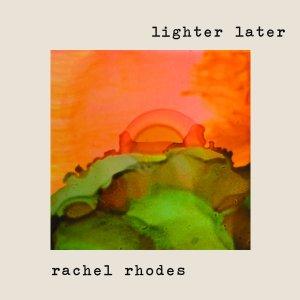 Rachel Rhodes: Lighter Later