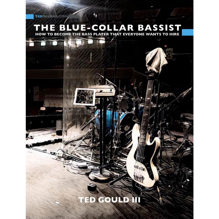 The Blue-Collar Bassist: How To Get Gigs & Be The Player That Everyone Wants To Hire