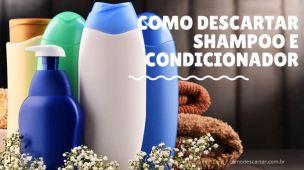 Como descartar shampoo e condicionador