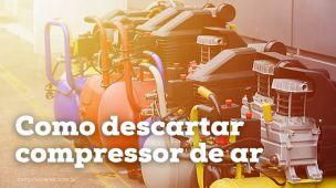 Como descartar compressor de ar