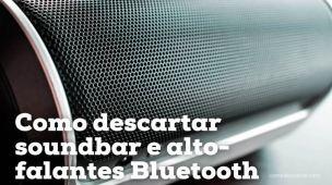 Como descartar soundbar, alto-falantes Bluetooth e outros
