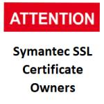 Attention Symantec SSL Owners