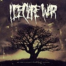 I Declare War – We Are Violent People By Nature