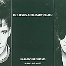 The Jesus & Mary Chain – Barbed Wire Kisses