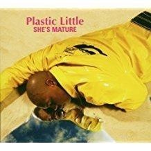 Plastic Little – She's Mature