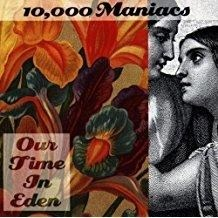 10,000 Maniacs – Our Time In Eden