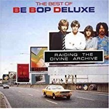 Be Bop Deluxe – The Best of Be Bop Deluxe – Raiding The Divine Archive