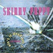 Skinny Puppy – Ain't It Dead Yet (Sealed)