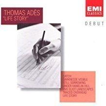 Thomas Ades – Life Story, etc.