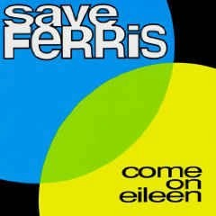 Save Ferris – Come on Eileen – For You (Single)