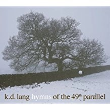 K.D. Lang – Hymns of the 49th Parallel
