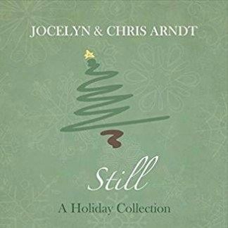 Jocelyn & Chris Arndt – Still – A Holiday Collection