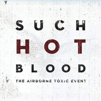 The Airborne Toxic Event – Such Hot Blood