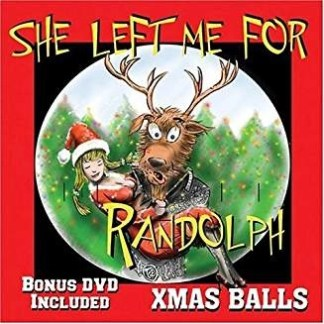 Xmas Balls and Monty Lane Allen – She Left Me for Randolph (CD and DVD)