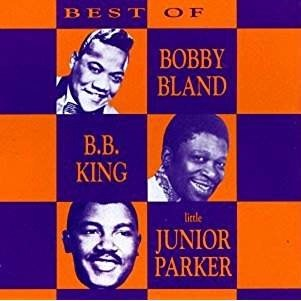 The Best Of Bobby Bland, B. B. King & Junior Parker