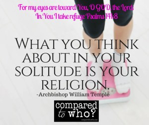 What you think about in your solitude is your religion