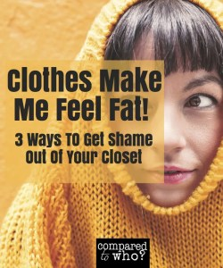Feel fat in clothes need help getting rid of clothes that don't fit.
