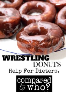 are you wrestling donuts? There is hope for dieters