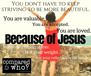 You don't have to keep striving to be beautiful because of Jesus you are already accepted and loved