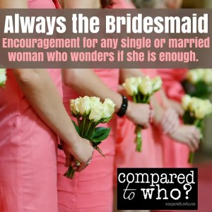 Do you always feel like the bridesmaid? Here's encouragement for single and married women on how to feel chosen!