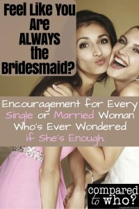 Feel like you are always the bridesmaid than read this encouragement from Compared to Who?