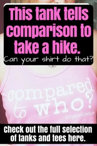 This shirt tells comparison to take a hike. Can your shirt do that?