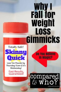 why I fall for weight loss gimmicks magic pills