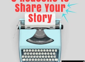 reasons to share your story