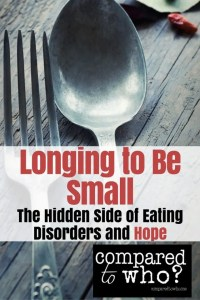 Why do women long to be small to feel big? Hope and understanding for eating disorders.