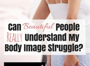 Can beautiful people understand body image struggles