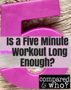 Five minute workout long enough