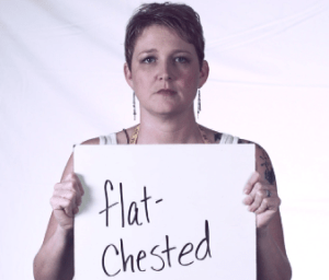 Have you ever felt to flat chested?