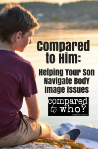 How to help your son navigate body image issues! Compared to Him is a must read for boy moms. Boys are struggling with body image more than ever before. Read it and know how to help!