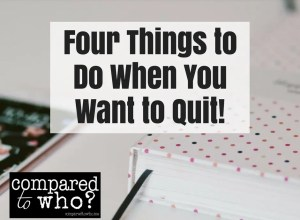 Four things to do when you want to quit