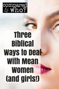 Three biblical ways to deal with mean women