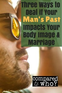What to do if your husband's past impacts your body image or marriage